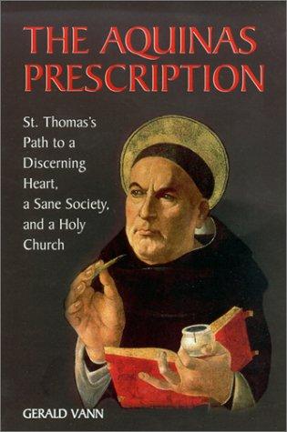 The Aquinas Prescription: St. Thomas's Path to a Discerning Heart, a Sane Society, and a Holy ...