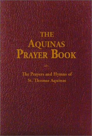 The Aquinas Prayer Book: The Prayers and: Thomas Aquinas, Robert