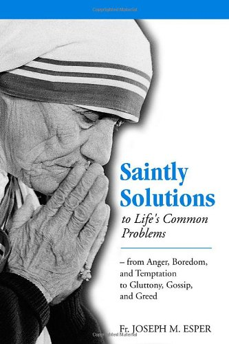 9781928832379: Saintly Solutions to Life's Common Problems: From Anger, Boredom, and Temptation to Gluttony, Gossip, and Greed