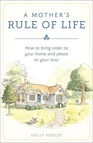 9781928832416: A Mother's Rule of Life: How to Bring Order to Your Home and Peace to Your Soul