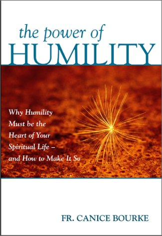 The Power of Humility: Why Humility Must Be at the Heart of Your Spiritual Life- and How To Make It...