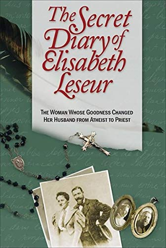 9781928832485: The Secret Diary of Elisabeth Leseur: The Woman Whose Goodness Changed Her Husband from Atheist to Priest