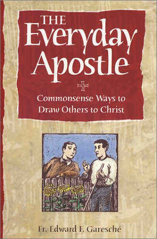 Everyday Apostle: Commonsense Ways to Draw Others to Christ: Garasche, Edward F.
