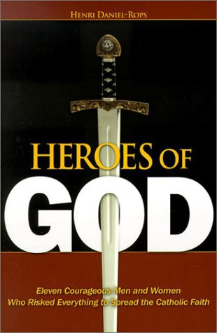 9781928832621: Heroes of God: Eleven Courageous Men and Women Who Risked Everything to Spread the Catholic Faith