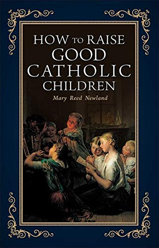 How to Raise Good Catholic Children: Mary Reed Newland
