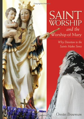9781928832881: Saint Worship and the Worship of Mary: Why Devotion to the Saints Makes Sense