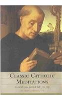 9781928832911: Classic Catholic Meditations: To Enrich Your Faith and Help You Pray