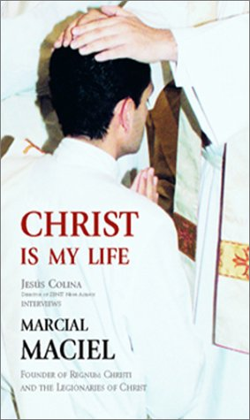 Christ Is My Life : Interview with: Marcial Maciel
