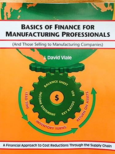 9781928834007: Basics of Finance for Manufacturing Professionals (And Those Selling to Manufacturing Companies) a Financial Approach to Cost Reductions Through the Supply Chain