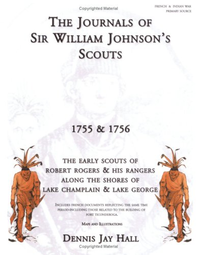 The Journals of Sir William Johnson's Scouts 1755 & 1756: Hall, Dennis Jay