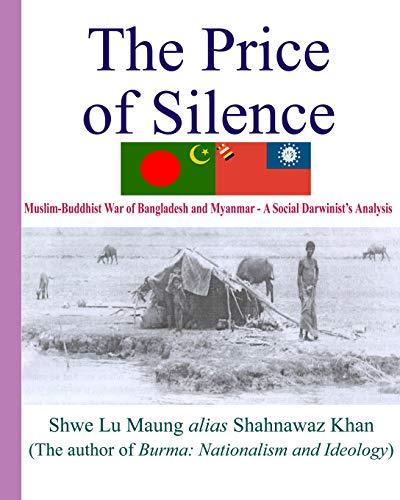 The Price Of Silence: Muslim-Buddhist War Of Bangladesh And Myanmar - A Social Darwinist's ...