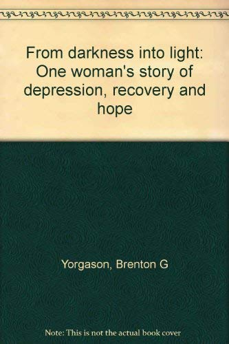 From darkness into light: One womans story of depression, recovery and hope