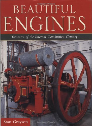 Beautiful Engines: Treasures of the Internal Combustion Century: Grayson, Stan