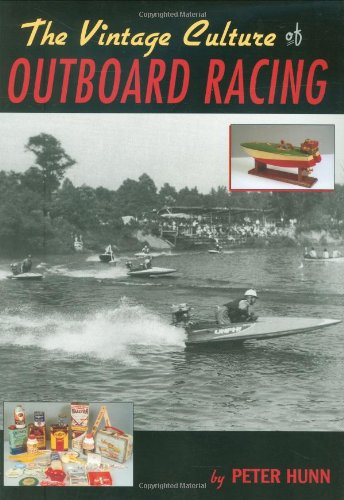 THE VINTAGE CULTURE OF OUTBOARD RACING.: Hunn, Peter.