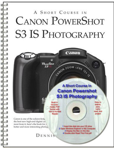 A Short Course in Canon PowerShot S3: Dennis P. Curtin