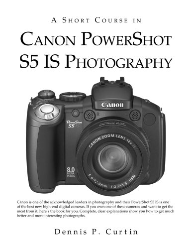 A Short Course in Canon PowerShot S5: Dennis P. Curtin