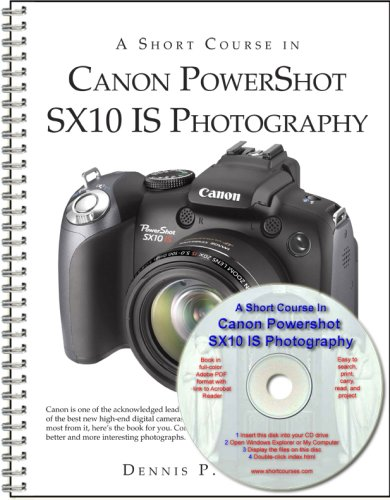 A Short Course in Canon Powershot SX10 IS Photography book/ebook: Dennis P Curtin
