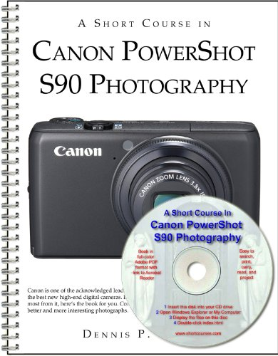 A Short Course in Canon PowerShot S90 Photography book/ebook: Dennis P Curtin