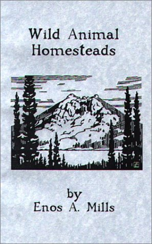 Wild Animal Homesteads: Enos A. Mills