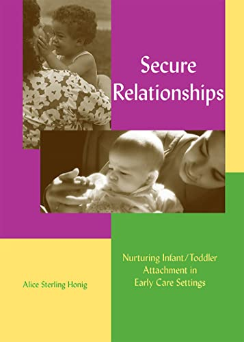 9781928896036: Secure Relationships: Nurturing Infant-Toddler Attachment in Early Care Settings