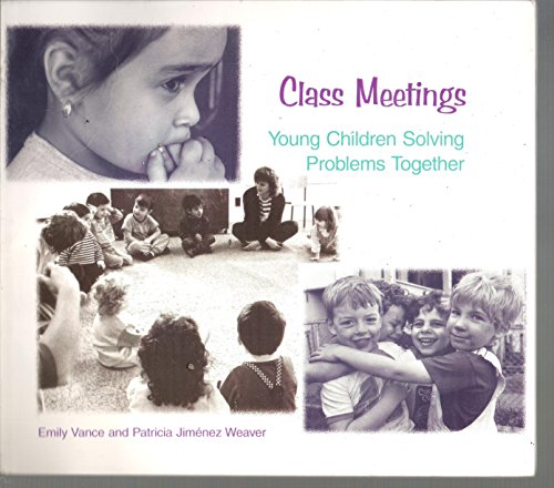 Class Meetings: Young Children Solving Problems Together: Emily Vance, Patricia