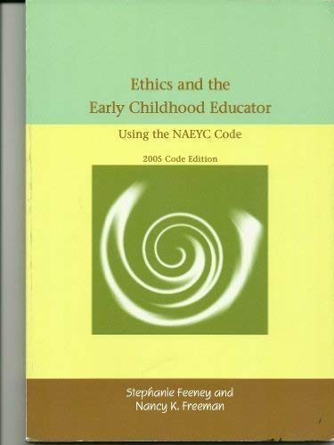 Ethics and the Early Childhood Educator: Using: Stephanie Feeney; Nancy