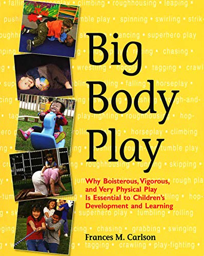 "Big Body Play 9781928896715  Big body play""―the sometimes rowdy, always very physical running, rolling, climbing, tagging, jumping, grabbing, and wrestling that mos"