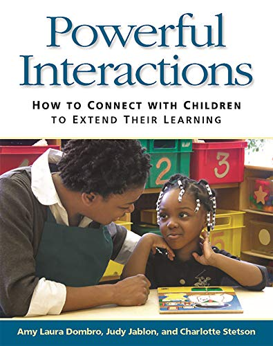 Powerful Interactions: How to Connect with Children: Dombro, Amy Laura;