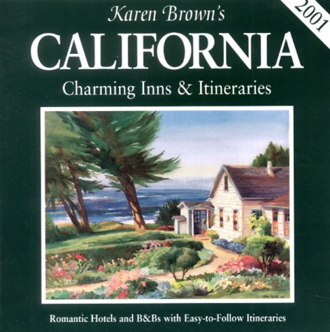 Karen Brown's 2001 California: Charming Inns & Itineraries (Karen Brown's California. Charming Inns & Itineraries) (1928901018) by Karen Brown