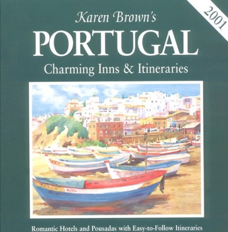 Karen Brown's Portugal: Charming Inns & Itineraries 2001: Sauvage, Cynthia
