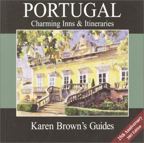 Karen Brown's Portugal Charming Inns & Itineraries 2003 (Karen Brown's Portugal. Charming Inns & Itineraries) (Karen Brown's Portugal: Exceptional Places to Stay & Itineraries) (1928901409) by Cynthia Sauvage
