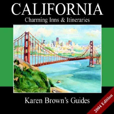 Karen Brown's Guide 2004 California: Charming Inns & Itineraries (Karen Brown's California Charming Inns & Itineraries) (Karen Brown's California: Exceptional Places to Stay & Itineraries) (9781928901471) by Brown, Karen