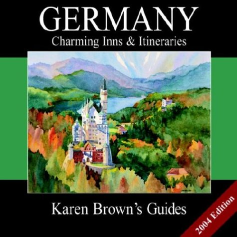 Karen Brown's Germanys Charming Inns & Itineraries: 2004 (Karen Brown's Country Inn Guides) (Karen Brown's Germany: Exceptional Places to Stay & Itineraries) (1928901522) by Karen Brown