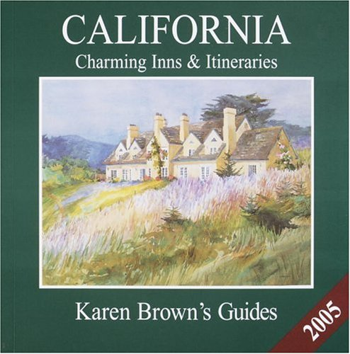 Karen Brown's California 2005: Charming Inns & Itineraries (Karen Brown's California Charming Inns & Itineraries) (9781928901648) by Clare Brown