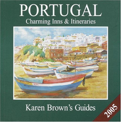 9781928901778: Karen Brown's Portugal 2005: Charming Inns and Itineraries (Karen Brown's Guides)