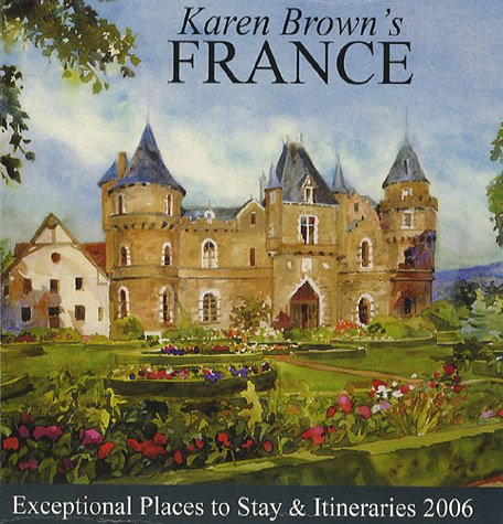 Karen Brown's France: Exceptional Places to Stay: Brown, Karen, Brown,