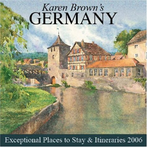 Karen Brown's Germany: Exceptional Places to Stay & Itineraries 2006 (1928901875) by Karen Brown
