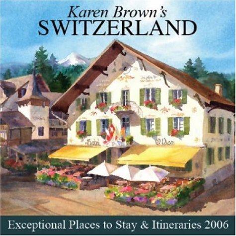 9781928901976: Karen Brown's Switzerland: Exceptional Places to Stay & Itineraries 2006 (KAREN BROWN'S SWITZERLAND CHARMING INNS & ITINERARIES)