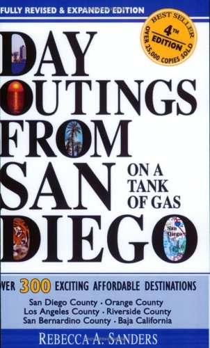 Day Outings from San Diego on a Tank of Gas, Fourth Edition: Sanders, Rebecca A.