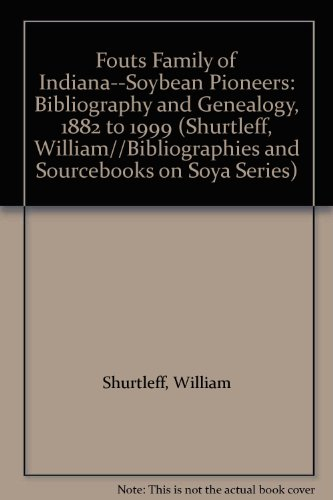 9781928914013: Fouts Family of Indiana--Soybean Pioneers: Bibliography and Genealogy, 1882 to 1999 (Bibliographies and Sourcebooks on Soya Series)