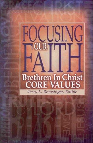 Focusing Our Faith: Brethren in Christ Core: Brensinger; Terry L.