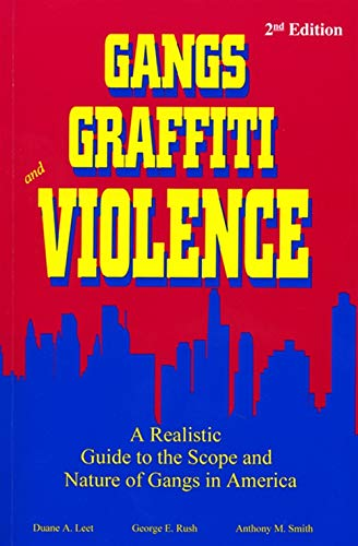 Gangs, Graffiti, and Violence: A Realistic Guide: Leet, Duane A.;