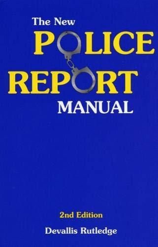 The New Police Report Manual: Devallis Rutledge
