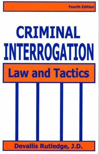 Criminal Interrogation: Law and Tactics (1928916163) by Devallis Rutledge