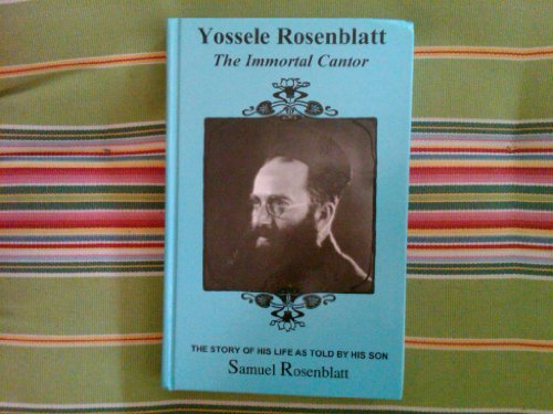 Yossele Rosenblatt the Immortal Cantor the Story of His Life As Told By His Son Samuel Rosenblatt: ...