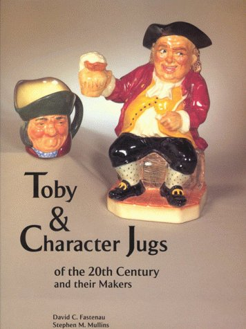 9781928938019: Toby and Character Jugs of the 20th Century and Their Makers