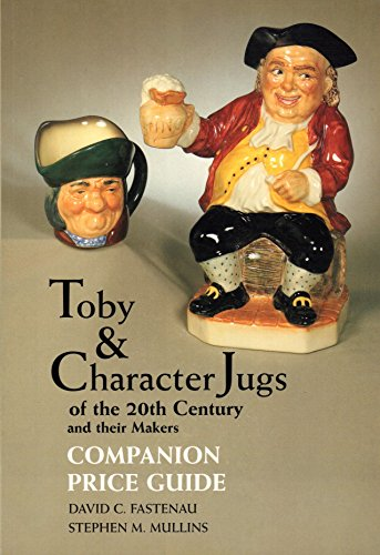 Toby & Character Jugs of the 20th Century & Their Makers: Companion Price Guide: Stephen M....