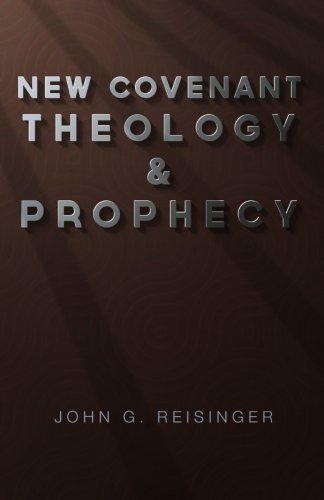 New Covenant Theology and Prophecy (9781928965466) by Reisinger, John G.