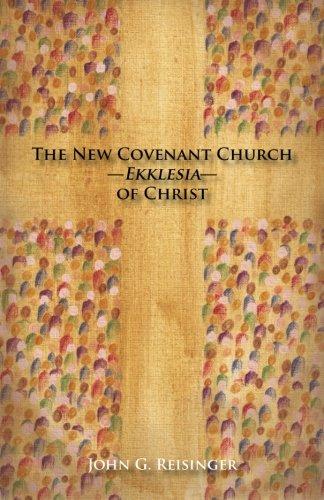 The New Covenant Church - Ekklesia - of Christ: Reisinger, John G.
