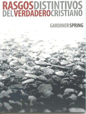 Rasgos Distintivos del Verdadero Cristiano: Spring, Gardner